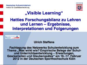 Ulrich Steffens: Visible Learning - Hatties Forschungsbilanz zu Lehren und Lernen. Ergebnisse, Interpretationen und Folgerungen (Präsentation)