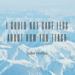 JOHN-HATTIE_I-could-not-care-less-about-how-you-teach